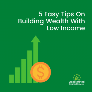 5 Easy Tips On Building Wealth With Low Income